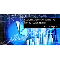 Ekonomik Gelecek Öngörüleri ve İşletme Yapısına Etkileri - Prof. Dr. Nejat Erk  (Video)