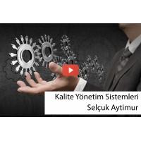 Kalite Yönetim Sistemleri - Selçuk Aytimur (Video)
