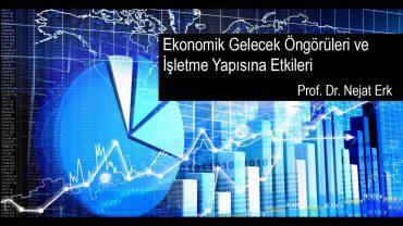 Ekonomik Gelecek Öngörüleri ve İşletme Yapısına Etkileri Eğitimi – Prof. Dr. Nejat Erk