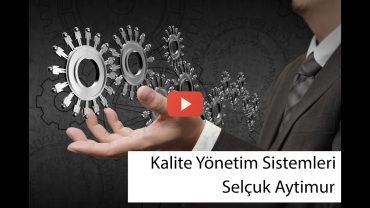 Kalite Yönetim Sistemleri – Selçuk Aytimur (Video)